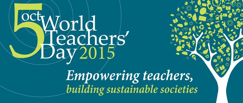 World Teachers' Day 2015: Empowering teachers, building sustainable societies
